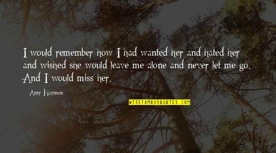 Alone Without Her Quotes By Amy Harmon: I would remember how I had wanted her