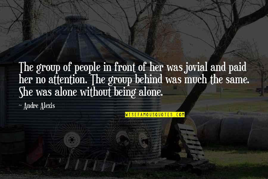 Alone Without Her Quotes By Andre Alexis: The group of people in front of her