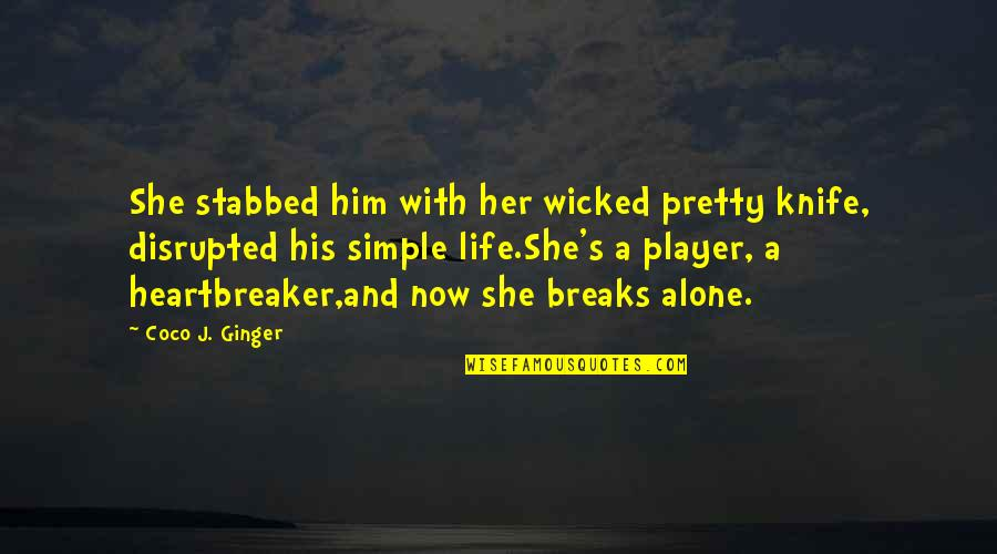 Alone Without Her Quotes By Coco J. Ginger: She stabbed him with her wicked pretty knife,