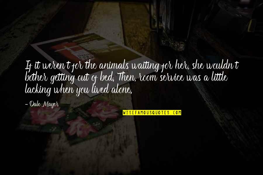 Alone Without Her Quotes By Dale Mayer: If it weren't for the animals waiting for