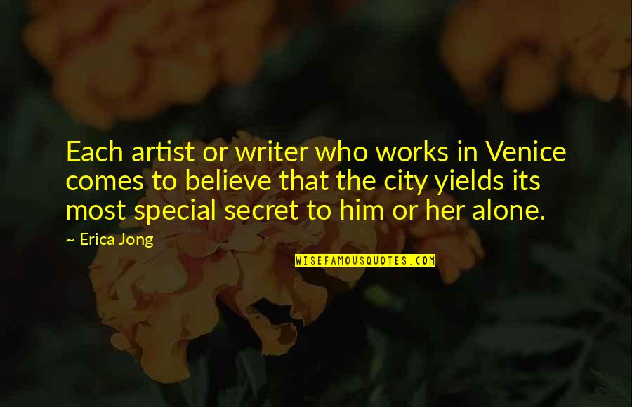 Alone Without Her Quotes By Erica Jong: Each artist or writer who works in Venice