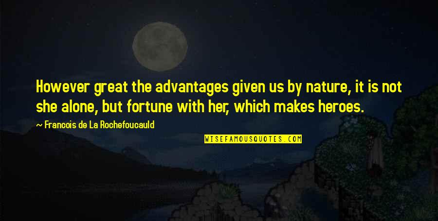 Alone Without Her Quotes By Francois De La Rochefoucauld: However great the advantages given us by nature,