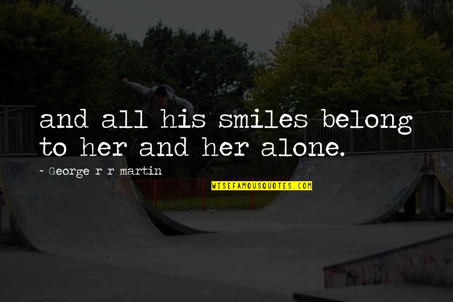Alone Without Her Quotes By George R R Martin: and all his smiles belong to her and