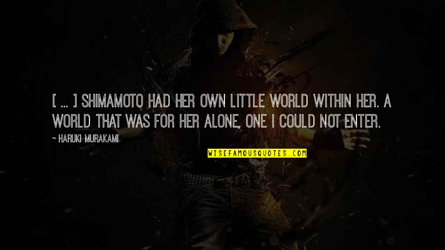 Alone Without Her Quotes By Haruki Murakami: [ ... ] Shimamoto had her own little