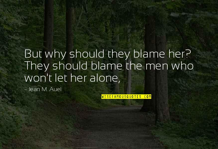 Alone Without Her Quotes By Jean M. Auel: But why should they blame her? They should