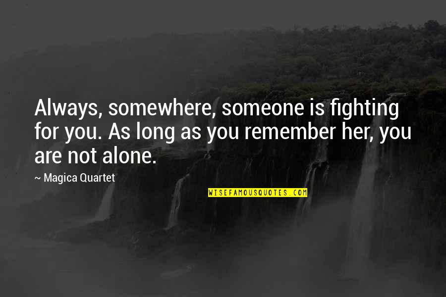 Alone Without Her Quotes By Magica Quartet: Always, somewhere, someone is fighting for you. As