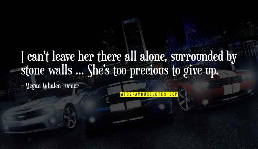 Alone Without Her Quotes By Megan Whalen Turner: I can't leave her there all alone, surrounded