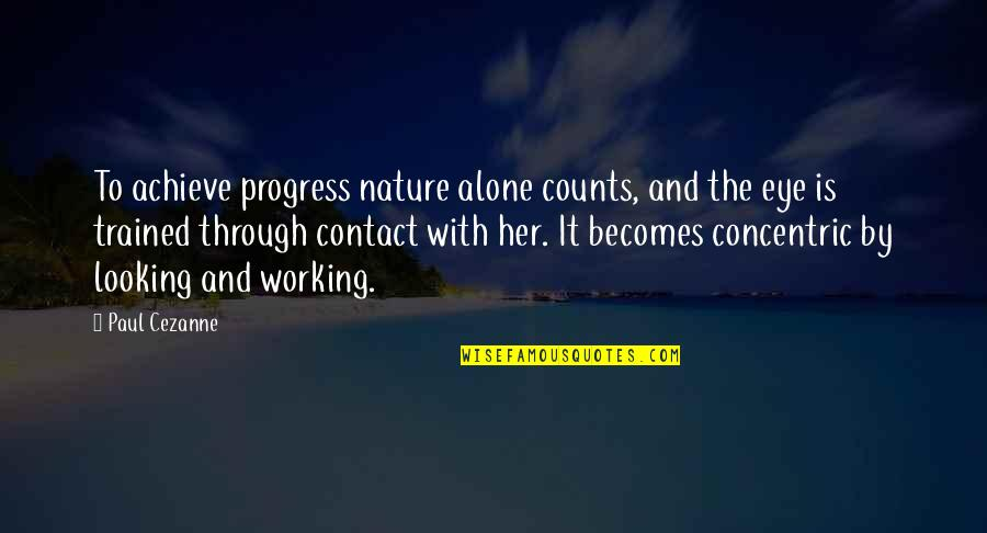 Alone Without Her Quotes By Paul Cezanne: To achieve progress nature alone counts, and the