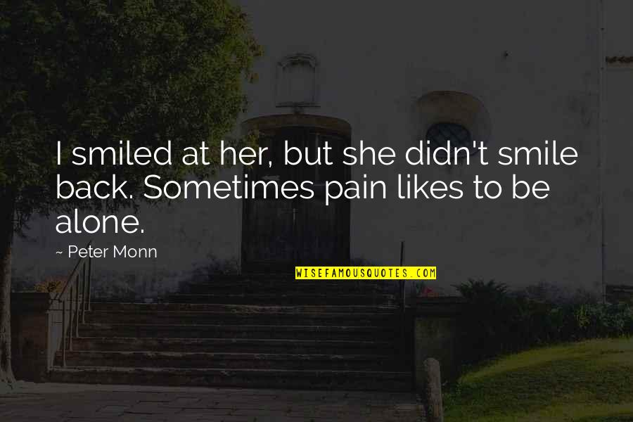 Alone Without Her Quotes By Peter Monn: I smiled at her, but she didn't smile
