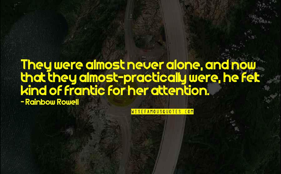 Alone Without Her Quotes By Rainbow Rowell: They were almost never alone, and now that