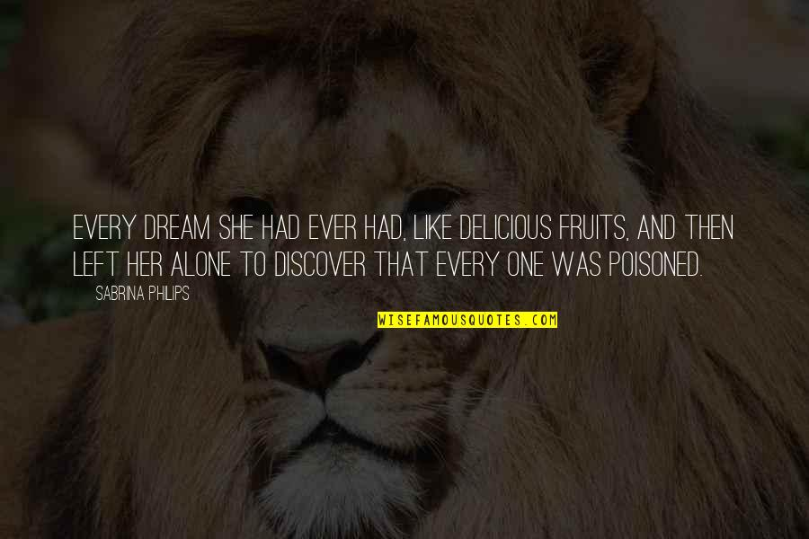 Alone Without Her Quotes By Sabrina Philips: every dream she had ever had, like delicious