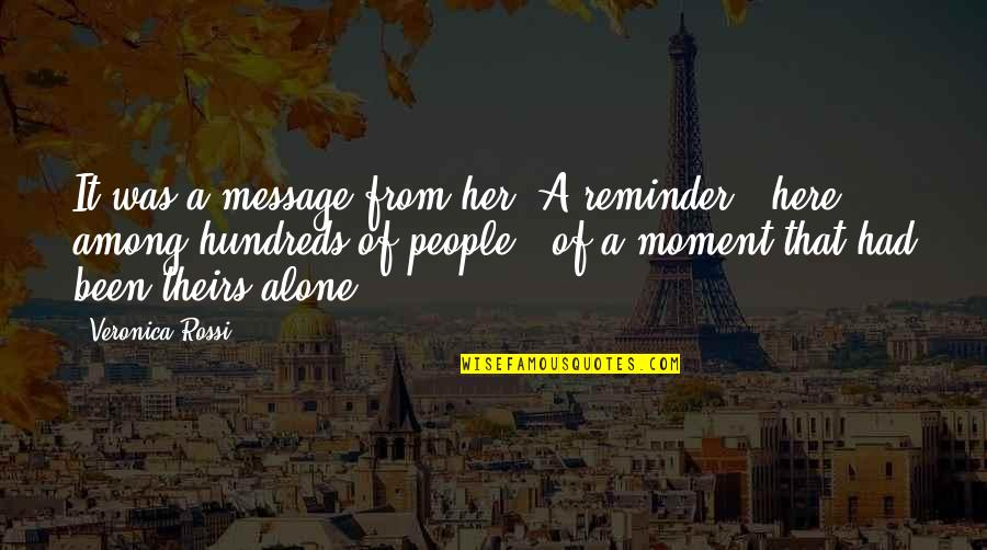 Alone Without Her Quotes By Veronica Rossi: It was a message from her. A reminder
