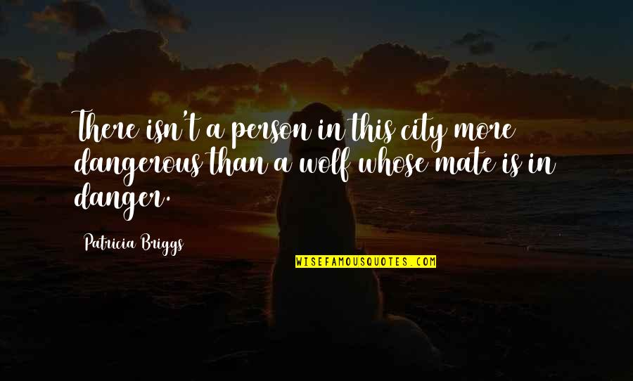 Alpha And Omega Love Quotes By Patricia Briggs: There isn't a person in this city more