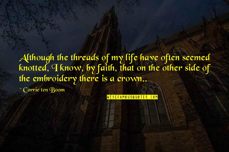 Alpha Chi Omega Quotes By Corrie Ten Boom: Although the threads of my life have often