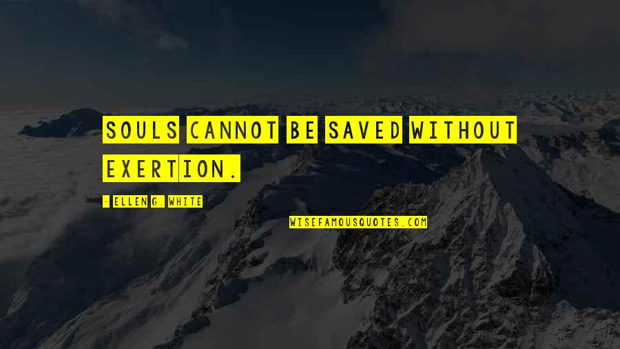 Alpha Chi Omega Quotes By Ellen G. White: Souls cannot be saved without exertion.