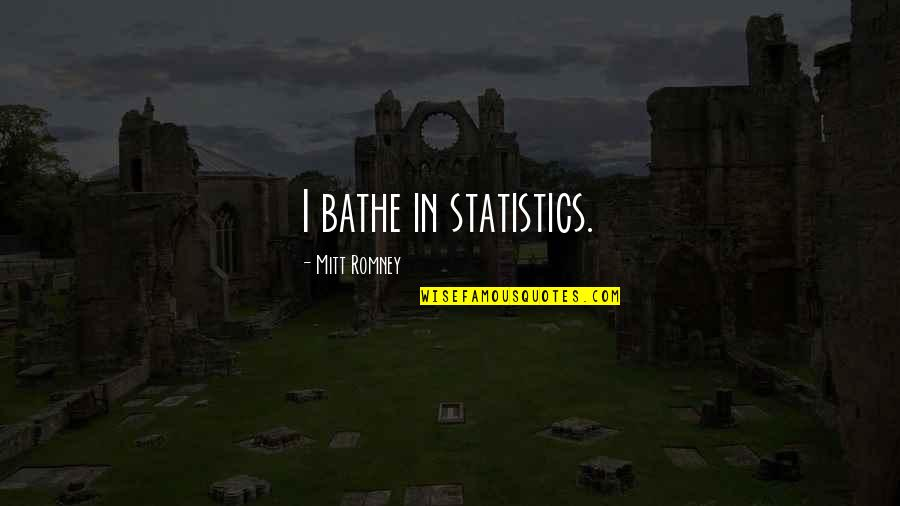 Alpha Chi Omega Quotes By Mitt Romney: I bathe in statistics.
