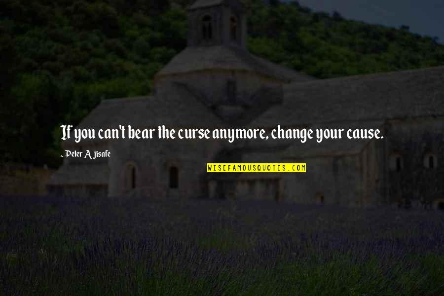 Alpha Chi Omega Quotes By Peter Ajisafe: If you can't bear the curse anymore, change