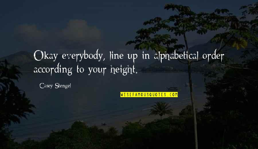 Alphabetical Quotes By Casey Stengel: Okay everybody, line up in alphabetical order according