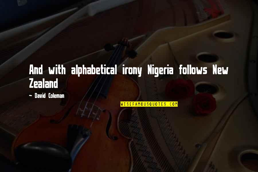 Alphabetical Quotes By David Coleman: And with alphabetical irony Nigeria follows New Zealand