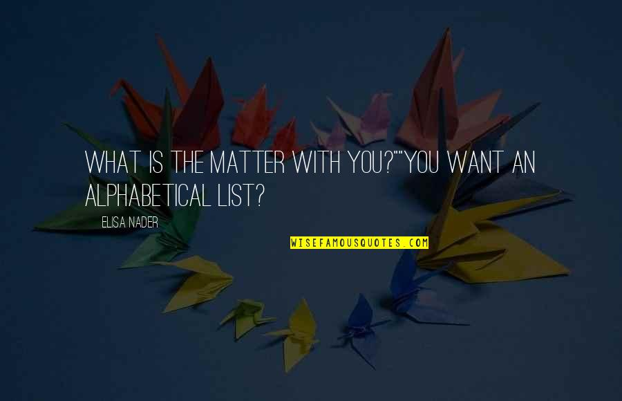 "Alphabetical Quotes By Elisa Nader: What is the matter with you?""""You want an"