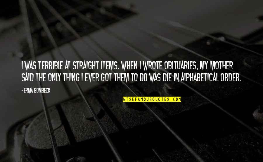 Alphabetical Quotes By Erma Bombeck: I was terrible at straight items. When I