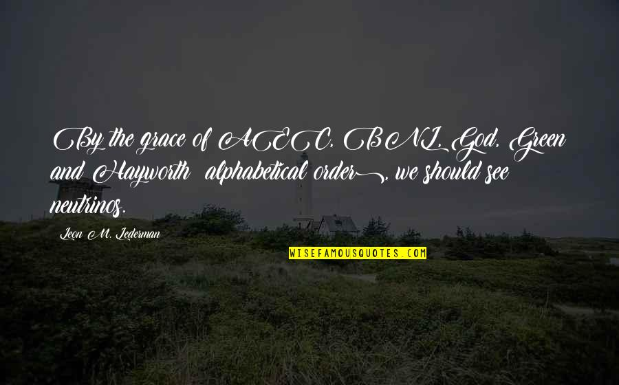 Alphabetical Quotes By Leon M. Lederman: By the grace of AEC, BNL, God, Green