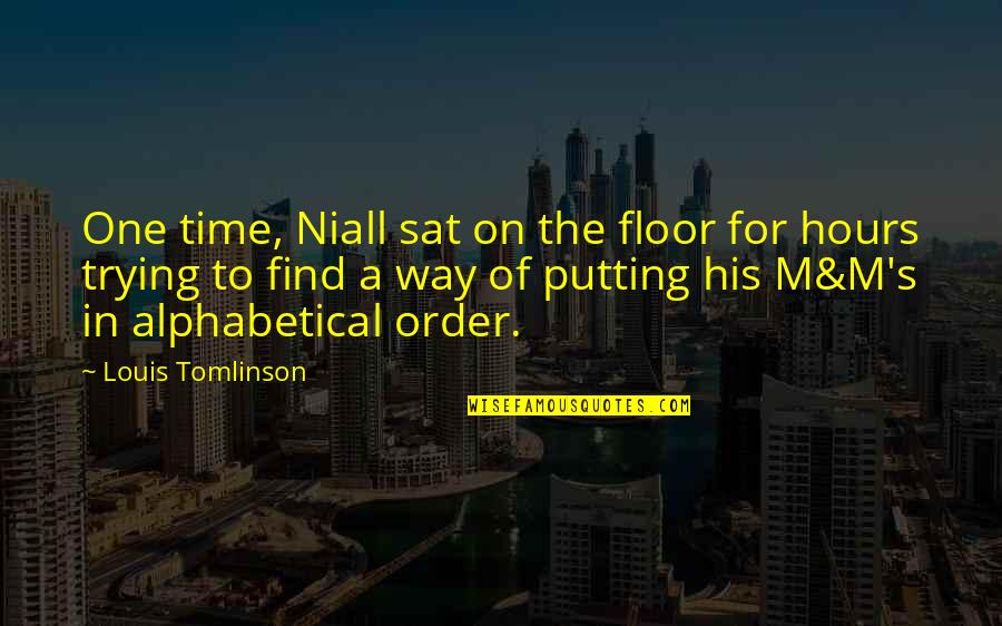 Alphabetical Quotes By Louis Tomlinson: One time, Niall sat on the floor for