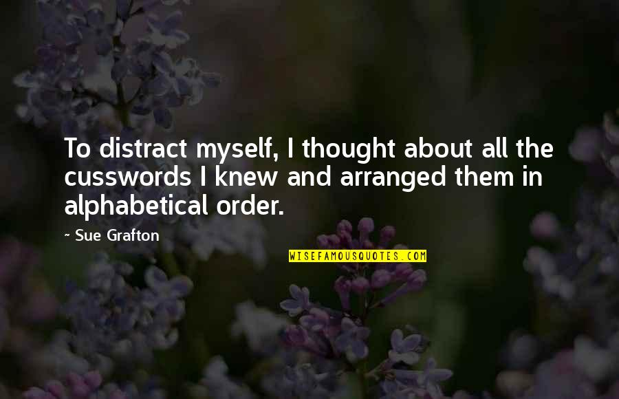 Alphabetical Quotes By Sue Grafton: To distract myself, I thought about all the