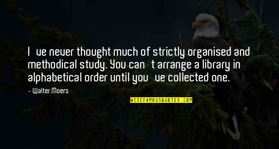 Alphabetical Quotes By Walter Moers: I've never thought much of strictly organised and