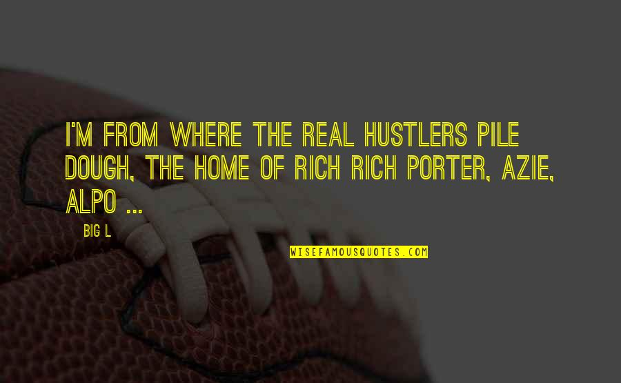 Alpo Quotes By Big L: I'm from where the real hustlers pile dough,