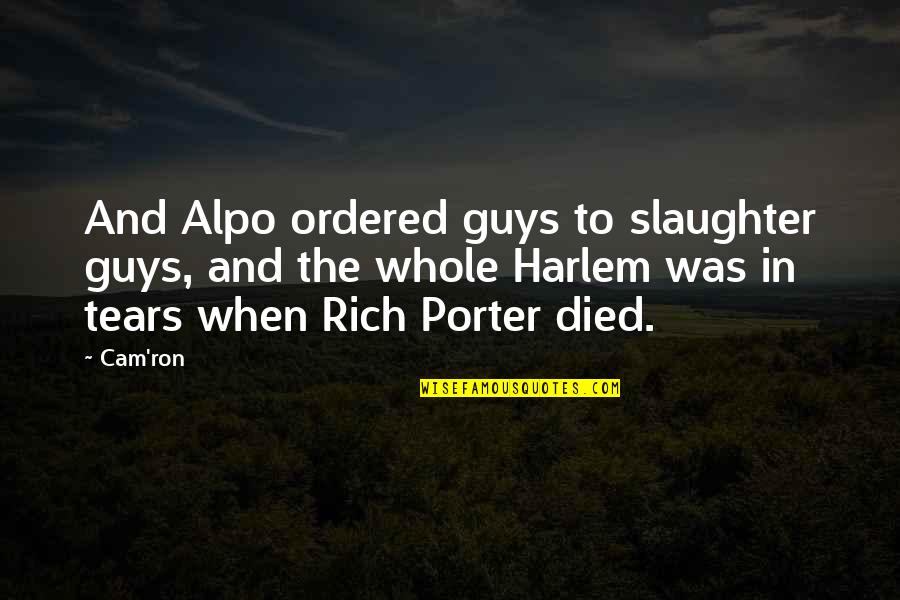 Alpo Quotes By Cam'ron: And Alpo ordered guys to slaughter guys, and