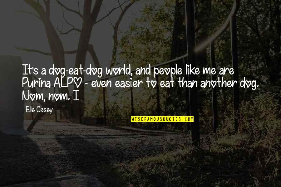 Alpo Quotes By Elle Casey: It's a dog-eat-dog world, and people like me
