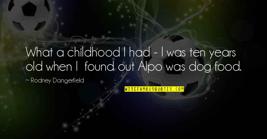 Alpo Quotes By Rodney Dangerfield: What a childhood I had - I was