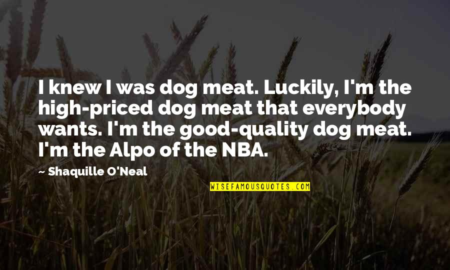Alpo Quotes By Shaquille O'Neal: I knew I was dog meat. Luckily, I'm