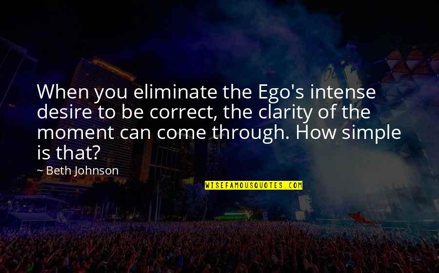 Alponsus Quotes By Beth Johnson: When you eliminate the Ego's intense desire to
