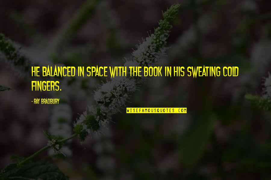 Alponsus Quotes By Ray Bradbury: He balanced in space with the book in