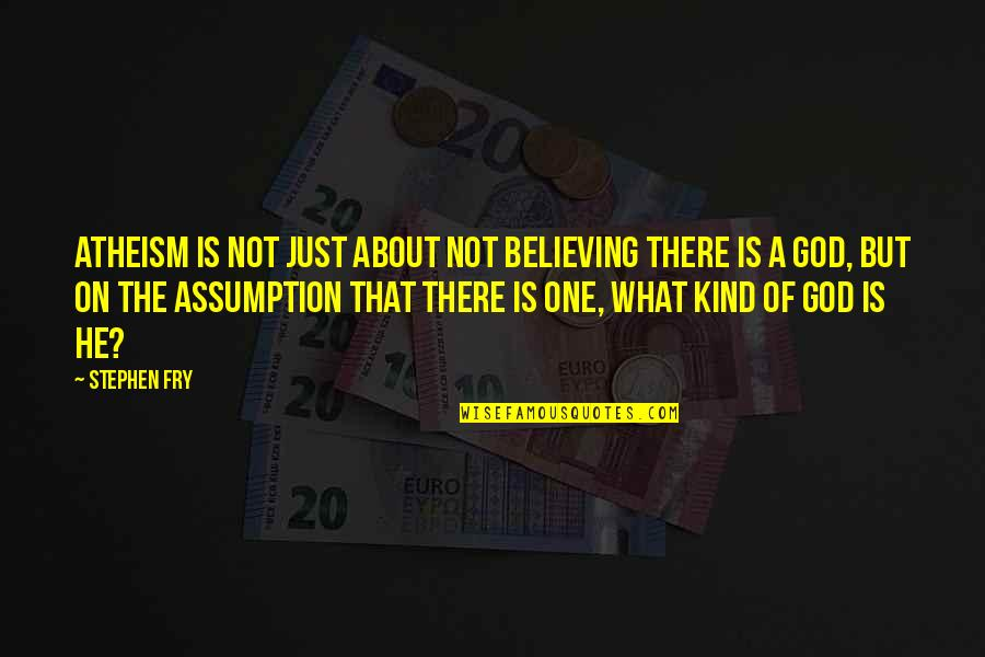 Alponsus Quotes By Stephen Fry: Atheism is not just about not believing there