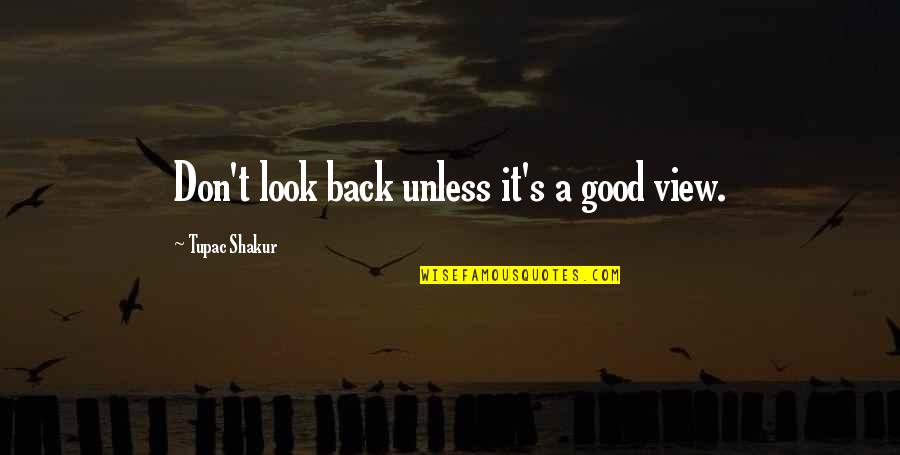 Alponsus Quotes By Tupac Shakur: Don't look back unless it's a good view.