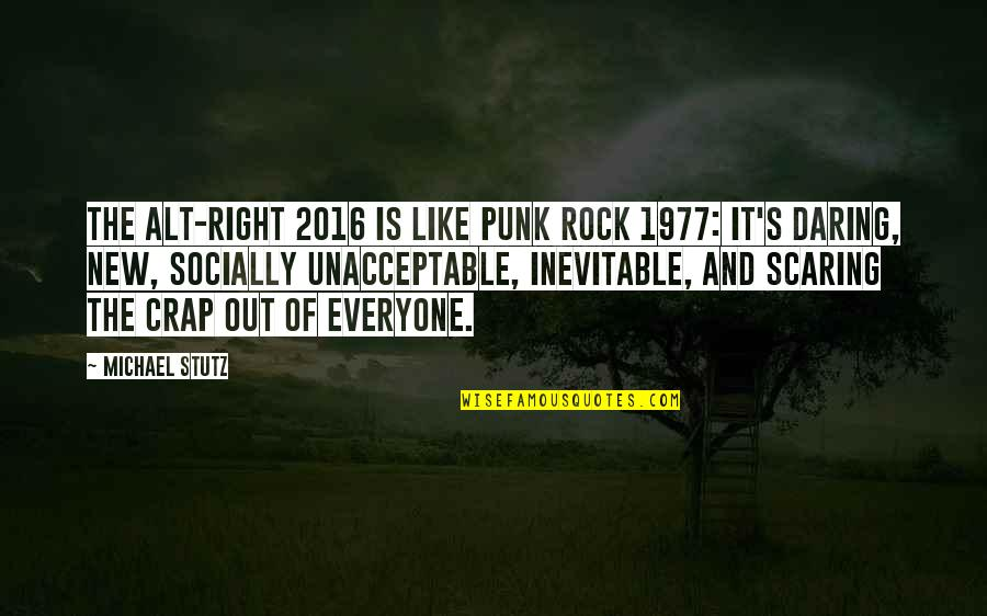 Alt Right Quotes By Michael Stutz: The alt-right 2016 is like punk rock 1977: