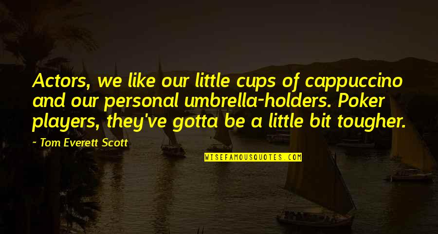 Altered Carbon Quotes By Tom Everett Scott: Actors, we like our little cups of cappuccino