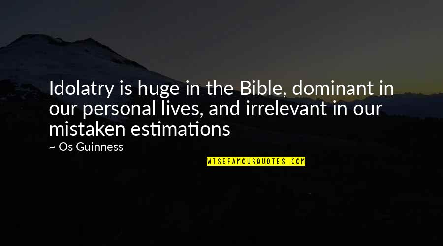 Altero Quotes By Os Guinness: Idolatry is huge in the Bible, dominant in