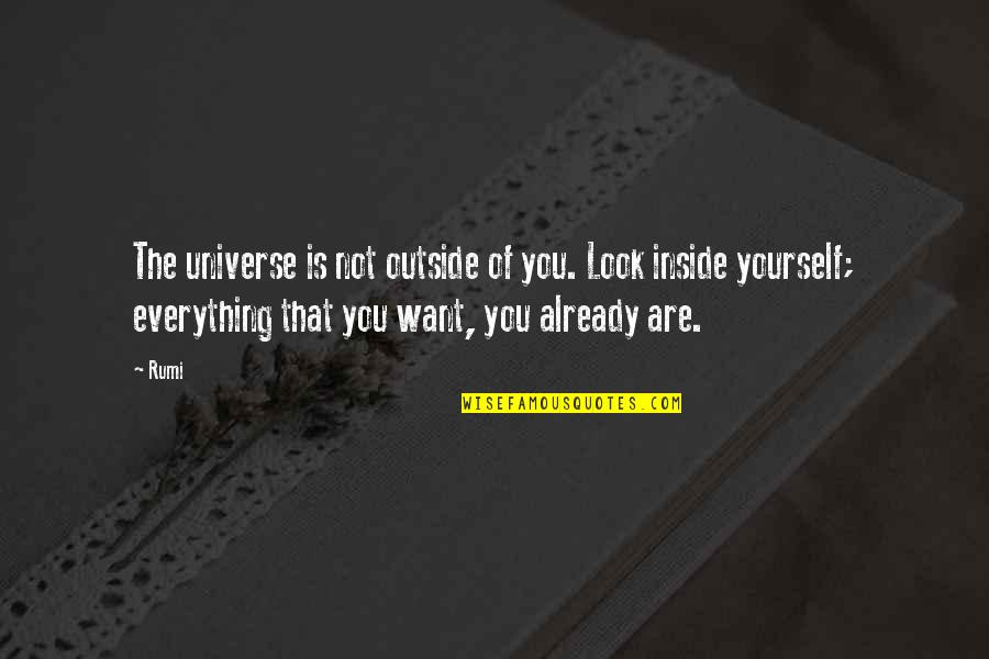 Altero Quotes By Rumi: The universe is not outside of you. Look