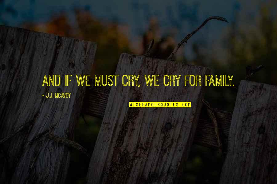 Alvaro Castagnet Quotes By J.J. McAvoy: And if we must cry, we cry for