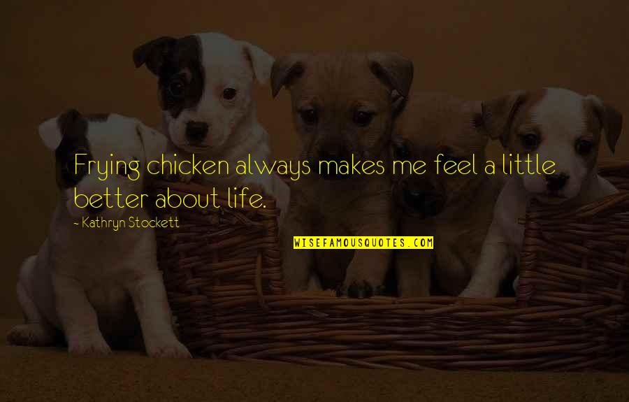 Alvaro Castagnet Quotes By Kathryn Stockett: Frying chicken always makes me feel a little