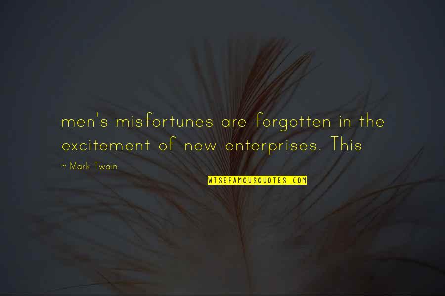 Alvaro Castagnet Quotes By Mark Twain: men's misfortunes are forgotten in the excitement of