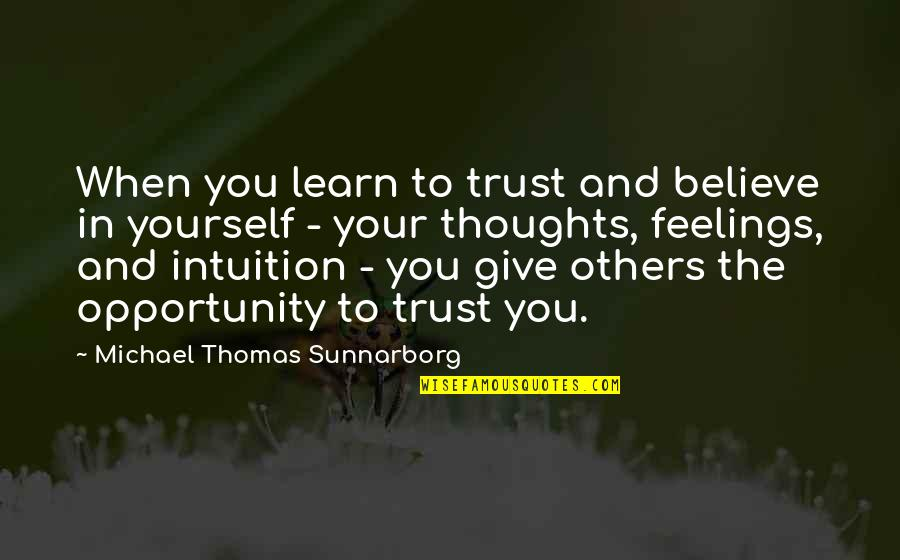 Alvaro Castagnet Quotes By Michael Thomas Sunnarborg: When you learn to trust and believe in