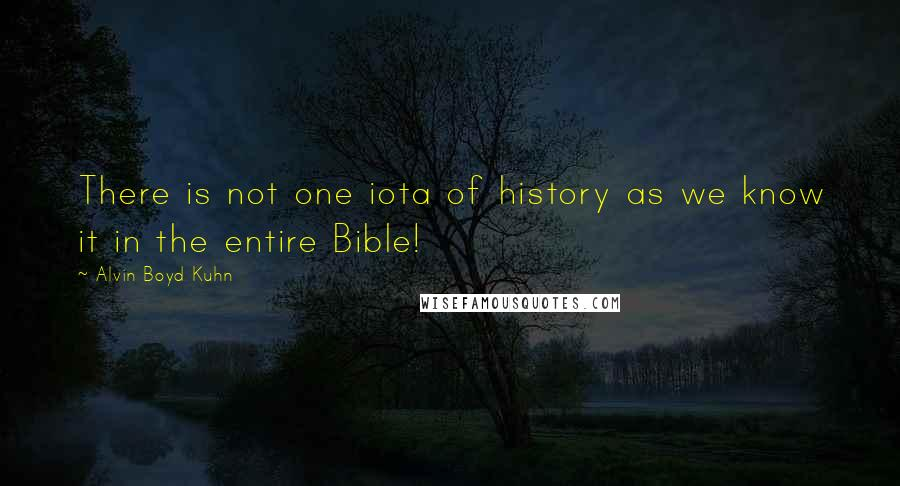 Alvin Boyd Kuhn quotes: There is not one iota of history as we know it in the entire Bible!