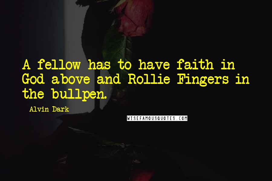 Alvin Dark quotes: A fellow has to have faith in God above and Rollie Fingers in the bullpen.
