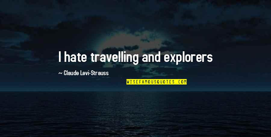 Alvin Holmes Quotes By Claude Levi-Strauss: I hate travelling and explorers