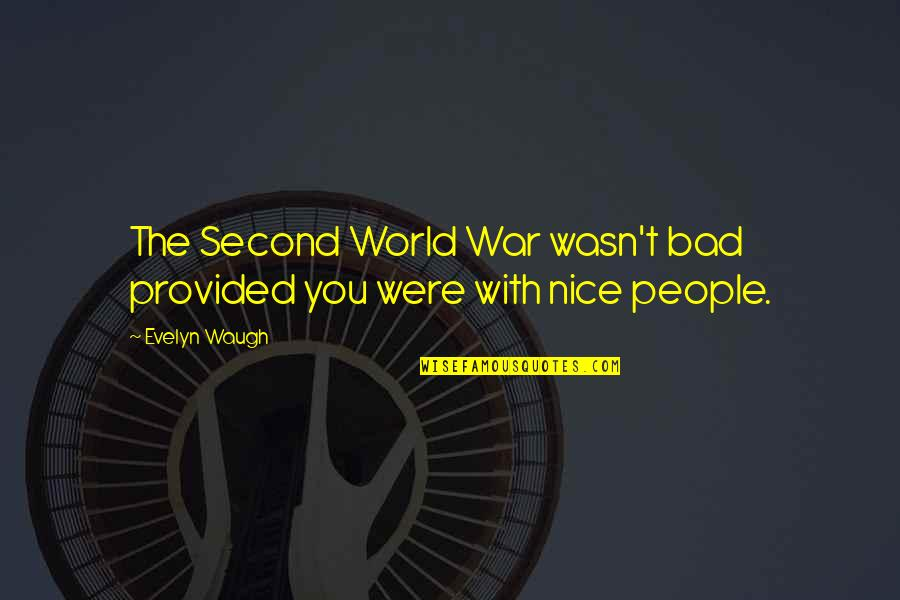 Alvin Holmes Quotes By Evelyn Waugh: The Second World War wasn't bad provided you